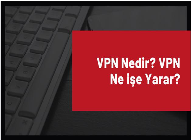 ● VPN programı ile seyahatleriniz sırasında gittiğiniz ülkelerde engelli olan web site ve servislere ulaşabilirsiniz