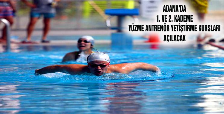 Adana Gençlik ve Spor İl Müdürlüğünce 1. ve 2. Kademe Yüzme Antrenörlük Kursu açmaya karar verilmiştir.